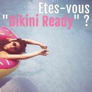 """Etre """"bikini ready"""" pour l'été"""